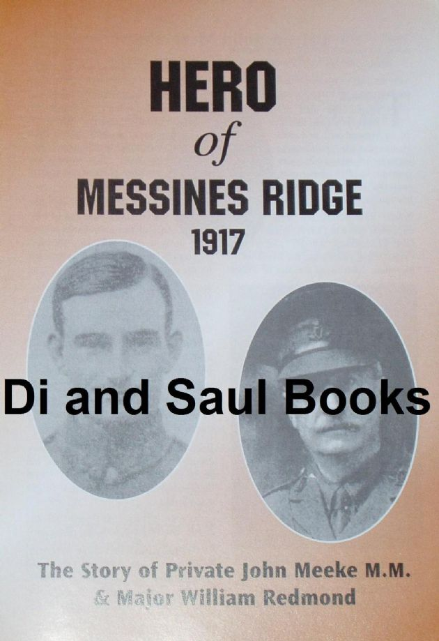 Hero of Messines Ridge 1917 - The Story of Private John Meeke & Major William Redmond